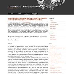 El antropólogo despedazado: La fractura primordial del viaje antropológico (David Ramos Castro)