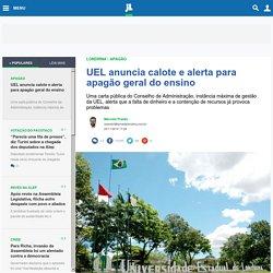 UEL anuncia calote e alerta para apagão geral do ensino