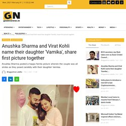 Anushka Sharma and Virat Kohli name their daughter 'Vamika', share first picture together - Good Newwws