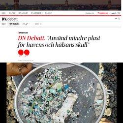 """""""Använd mindre plast för havens och hälsans skull"""""""