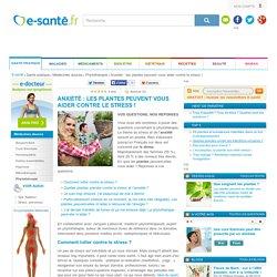 Anxiété : les plantes peuvent vous aider contre le stress ! e-sante.fr