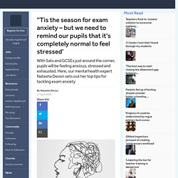 ''Tis the season for exam anxiety – but we need to remind our pupils that it's completely normal to feel stressed'