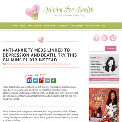 Anti-Anxiety Meds Linked To Depression And Death. Try This Calming Elixir Instead - Juicing For Health
