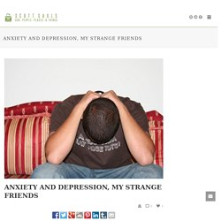 Anxiety and Depression, My Strange Friends - Scott Sauls
