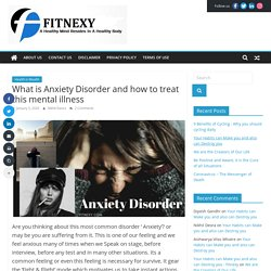 What is Anxiety Disorder and how to treat this mental illness - Fitnexy