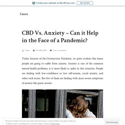 CBD Vs. Anxiety – Can it Help in the Face of a Pandemic?