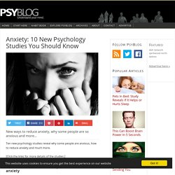 Anxiety: 10 New Psychology Studies You Should Know