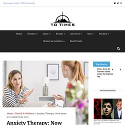 Anxiety Therapy: Now more accessible than ever - Toronto Times