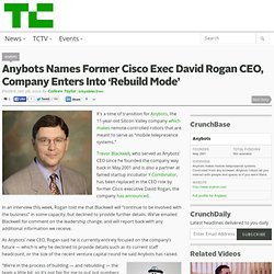 Anybots Names Former Cisco Exec David Rogan CEO, Company Enters Into 'Rebuild Mode'
