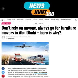 Don't rely on anyone, always go for furniture movers in Abu Dhabi - here is why? - Newshunt360