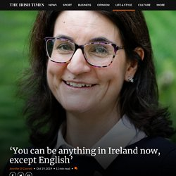 'You can be anything in Ireland now, except English'