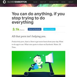 You can do anything, if you stop trying to do everything