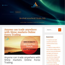 Anyone can trade anywhere with Shine markets Online Forex Trading