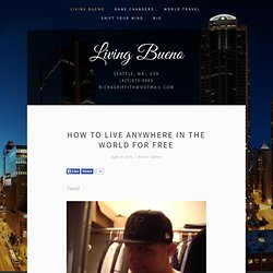 - Living Bueno - How to Live Anywhere in the World for&Free - StumbleUpon
