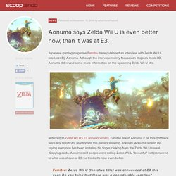 Aonuma says Zelda Wii U is even better now, than it was at E3.