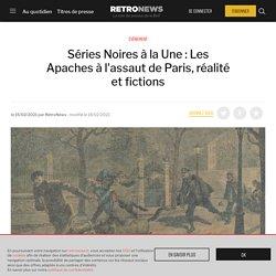 Séries Noires à la Une : Les Apaches à l'assaut de Paris, réalité et fictions