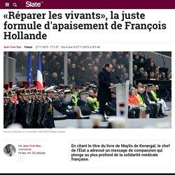 «Réparer les vivants», la juste formule d'apaisement de François Hollande