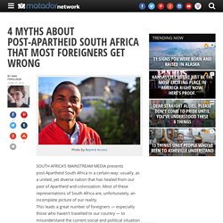 4 Myths about Post-Apartheid South Africa that Most Foreigners Get Wrong