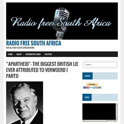 """APARTHEID""- THE BIGGEST BRITISH LIE EVER ATTRIBUTED TO VERWOERD ( PART1) - Radio Free South Africa"
