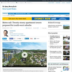 Metro rail: Twenty-storey apartment towers proposed for north-west suburbs