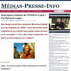 Guet-apens barbare de l'OTAN en Libye ! Par Bernard Lugan