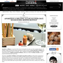 Aperitivo a Milano: 25 tra i migliori aperitivi di Milano