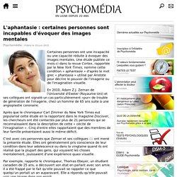 L'aphantasie: certaines personnes sont incapables d'évoquer des images mentales