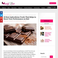 25 Best Aphrodisiac Foods That Helps to Boost Your Performance on Bed - Beauty Epic