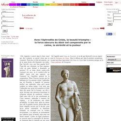 Avec l'Aphrodite de Cnide, la beauté triomphe : la force obscure du désir est compensée par le calme, la sérénité et la pudeur - [L'Aphrodite de Cnide (Praxitele, 350-340 avant J-C)]