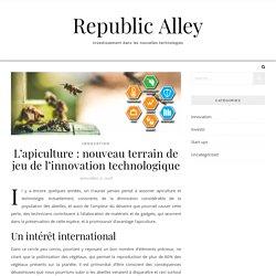 L'apiculture : nouveau terrain de jeu de l'innovation technologique - Republic Alley
