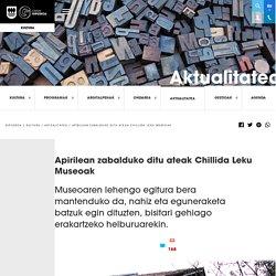 Apirilean zabalduko ditu ateak Chillida Leku Museoak - Albisteen atala - Kultura - Kultura