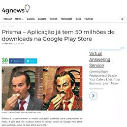 Prisma - Aplicação já tem 50 milhões de downloads na Google Play Store
