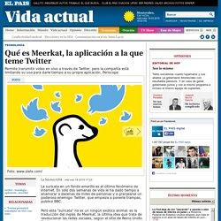 Qué es Meerkat, la aplicación a la que teme Twitter