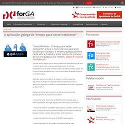 """A aplicación galega do """"tempo para xente intelixente"""" - forGA"""