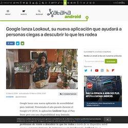 Google lanza Lookout, su nueva aplicación que ayudará a personas ciegas a descubrir lo que les rodea