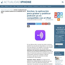 Anchor, la aplicación para grabar y publicar podcast ya es compatible con el iPad