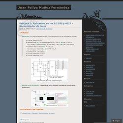 Práctica 2: Aplicación de los I.C 555 y 4017 – Secuenciador de luces « Juan Felipe Muñoz Fernández