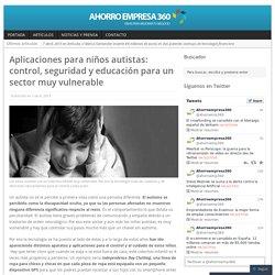 Aplicaciones para niños autistas: control, seguridad y educación para un sector muy vulnerable