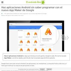Hacer aplicaciones Android sin saber programar es posible App Maker