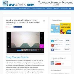 3 aplicaciones Android para crear vídeos bajo la técnica de Stop Motion