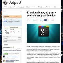 22 aplicaciones, plugins y extensiones para Google+