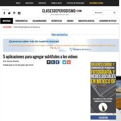 5 aplicaciones para agregar subtítulos a los videos - Clases de Periodismo