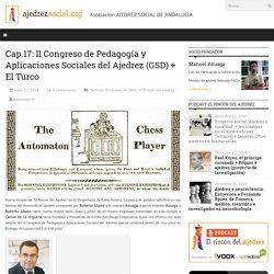 Cap.17: II Congreso de Pedagogía y Aplicaciones Sociales del Ajedrez (GSD) + El Turco