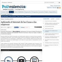 Aplicando el Internet de las Cosas a las empresas — Polivalencia.com Antiguos Alumnos UPV