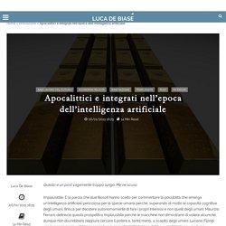 Apocalittici e integrati nell'epoca dell'intelligenza artificiale - Luca De Biase