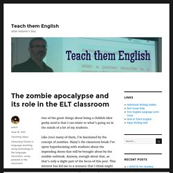 The zombie apocalypse and its role in the ELT classroom – Teach them English