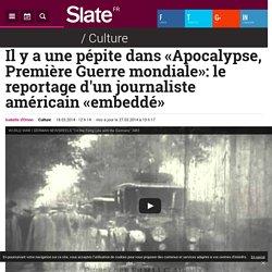 Il y a une pépite dans «Apocalypse, Première Guerre mondiale»: le reportage d'un journaliste américain «embeddé»
