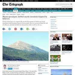 Mayan apocalypse: Serbia's mystic mountain targeted by believers