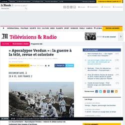 «Apocalypse Verdun» : la guerre à la télé, revue et colorisée