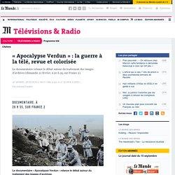 «Apocalypse Verdun»: la guerre à la télé, revue et colorisée